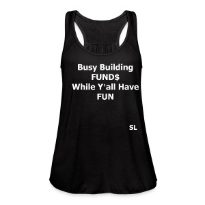 "Building Black Wealth Shirt. ""Busy Building FUND$ While Y'all Have FUN."" – Stephanie Lahart  - Women's Flowy Tank Top by Bella"