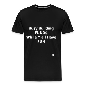 "Building Black Wealth Shirt. ""Busy Building FUND$ While Y'all Have FUN."" – Stephanie Lahart  - Men's Premium T-Shirt"