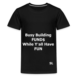 "Building Black Wealth Shirt. ""Busy Building FUND$ While Y'all Have FUN."" – Stephanie Lahart  - Kids' Premium T-Shirt"