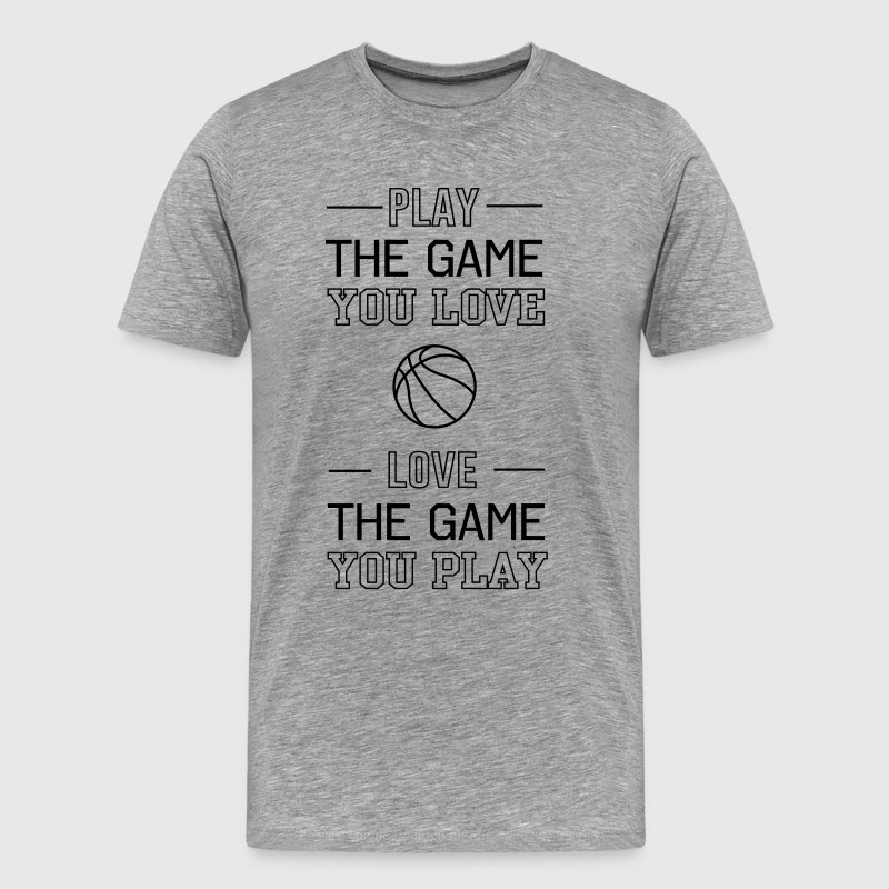 Basketball. Play the game you love, love the game T-Shirts - Men's Premium T-Shirt