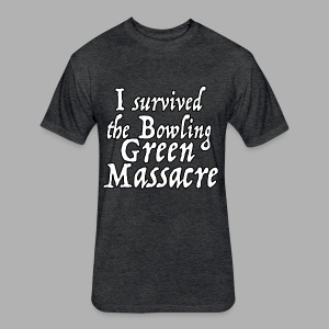 I Survived the Bowling Green Massacre - Fitted Cotton/Poly T-Shirt by Next Level