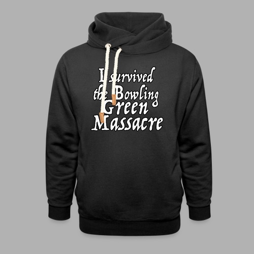I Survived the Bowling Green Massacre - Shawl Collar Hoodie