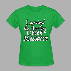 I Survived the Bowling Green Massacre - Women's T-Shirt