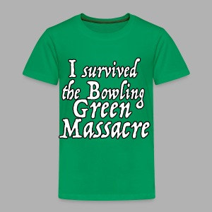 I Survived the Bowling Green Massacre - Toddler Premium T-Shirt