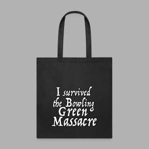 I Survived the Bowling Green Massacre - Tote Bag