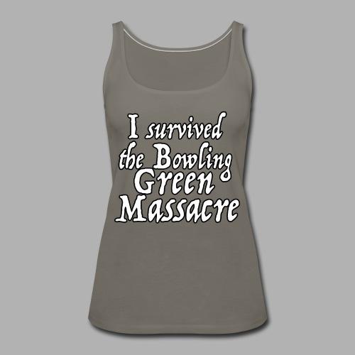 I Survived the Bowling Green Massacre - Women's Premium Tank Top