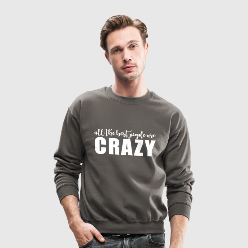 All the best people are crazy Long Sleeve Shirts - Crewneck Sweatshirt