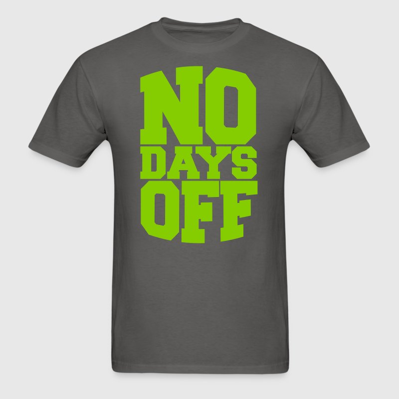 No Days Off t-shirt - Men's T-Shirt