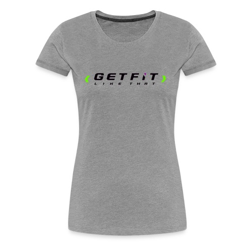 Get Fit Like That Basic Tee - Women's Premium T-Shirt