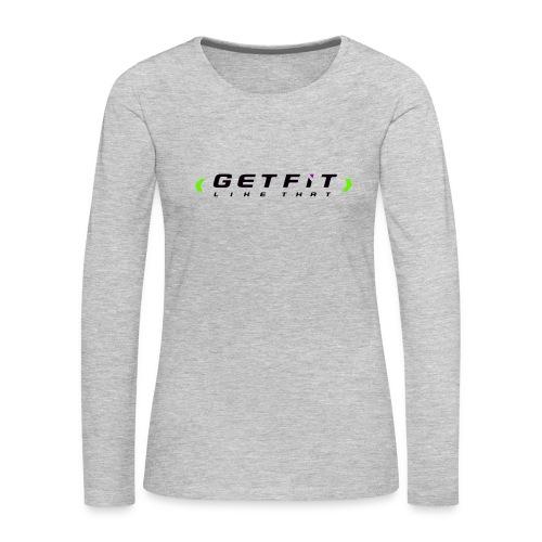 Get Fit Like That Basic Tee - Women's Premium Long Sleeve T-Shirt
