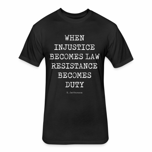 WHEN INJUSTICE BECOME LAW  - Fitted Cotton/Poly T-Shirt by Next Level