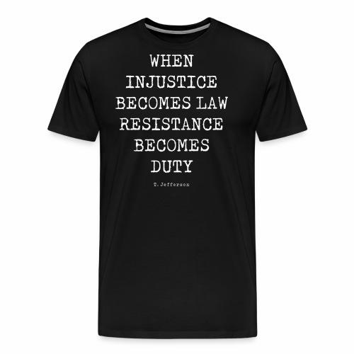 WHEN INJUSTICE BECOME LAW  - Men's Premium T-Shirt