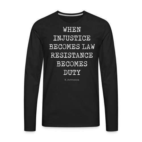 WHEN INJUSTICE BECOME LAW  - Men's Premium Long Sleeve T-Shirt