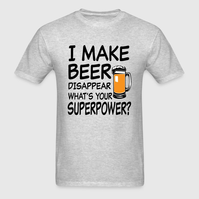 I Make Beer Disappear What's your superpower?  - Men's T-Shirt