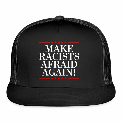 MAKE RACISTS AFRAID AGAIN - Trucker Cap