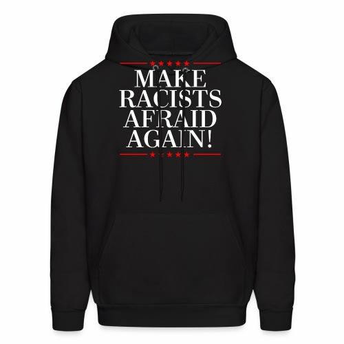 MAKE RACISTS AFRAID AGAIN - Men's Hoodie