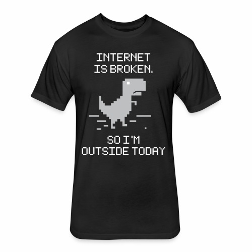 INTERNET IS BROKEN - Fitted Cotton/Poly T-Shirt by Next Level