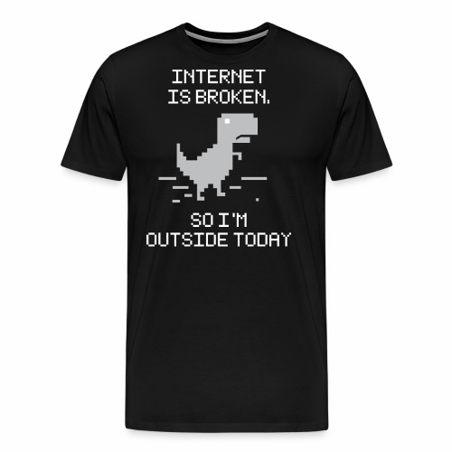 INTERNET IS BROKEN - Men's Premium T-Shirt
