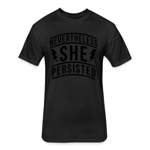 Nevertheless She Persisted - Fitted Cotton/Poly T-Shirt by Next Level