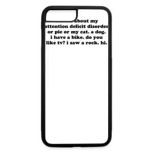 Ask Me About My Attention Deficit Disorder - iPhone 7 Plus Rubber Case