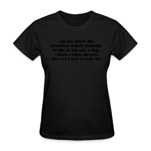 Ask Me About My Attention Deficit Disorder - Women's T-Shirt