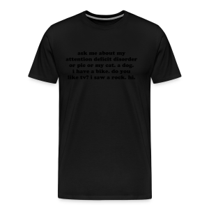 Ask Me About My Attention Deficit Disorder - Men's Premium T-Shirt