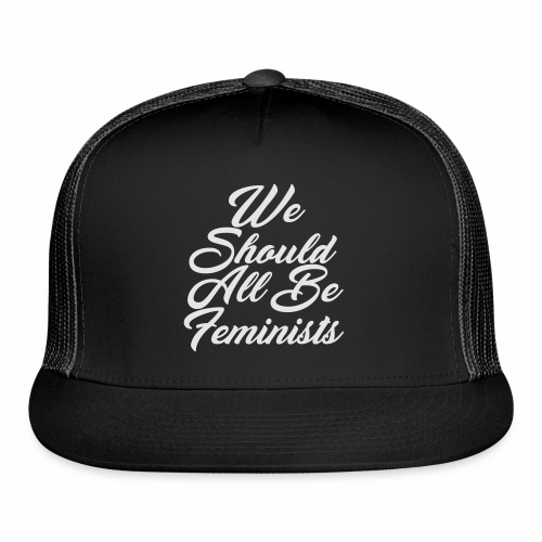 WE SHOULD ALL BE FEMINIST - Trucker Cap