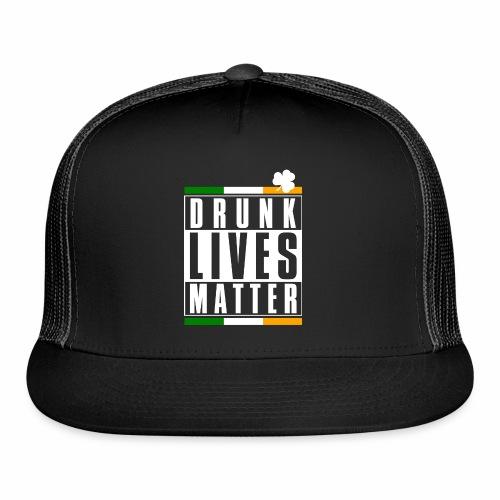 DRUNK LIVES MATTER - Trucker Cap