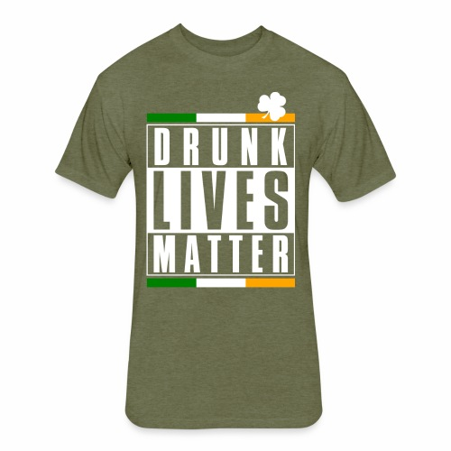DRUNK LIVES MATTER - Fitted Cotton/Poly T-Shirt by Next Level