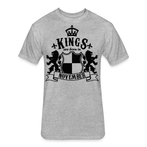 Kings are born in November - Fitted Cotton/Poly T-Shirt by Next Level
