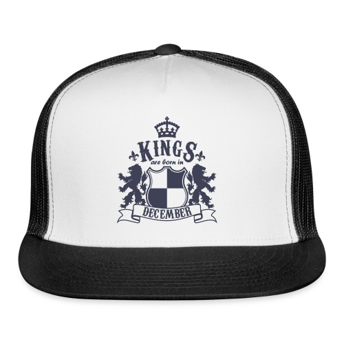 Kings are born in December - Trucker Cap