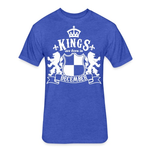 Kings are born in December - Fitted Cotton/Poly T-Shirt by Next Level