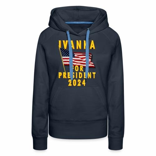 Ivanka for President - Women's Premium Hoodie