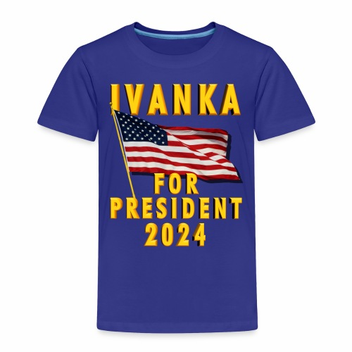 Ivanka for President - Toddler Premium T-Shirt