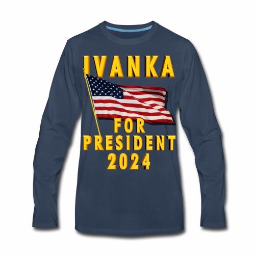 Ivanka for President - Men's Premium Long Sleeve T-Shirt