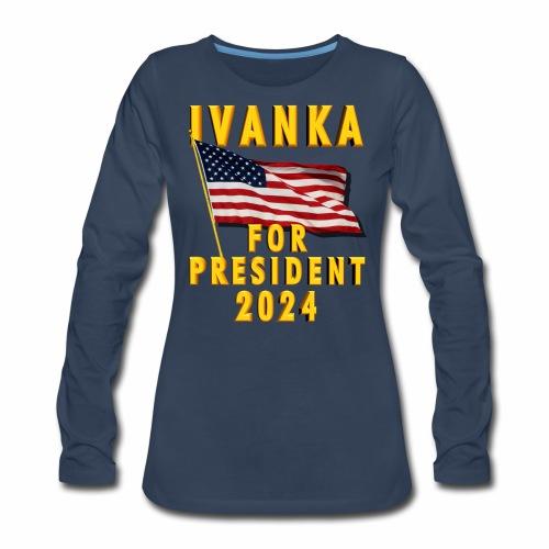 Ivanka for President - Women's Premium Long Sleeve T-Shirt