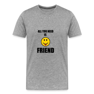 All you need is friend - Men's Premium T-Shirt