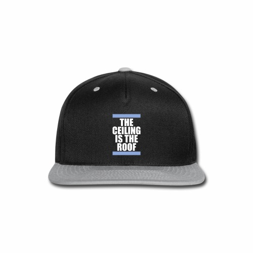 THE CEILING IS THE ROOF - Snap-back Baseball Cap