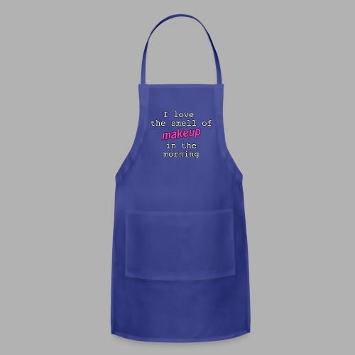 I love the smell of makeup in the morning - Adjustable Apron