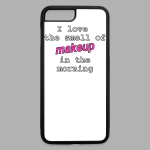 I love the smell of makeup in the morning - iPhone 7 Plus/8 Plus Rubber Case