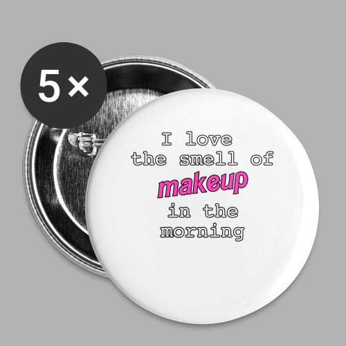 I love the smell of makeup in the morning - Large Buttons