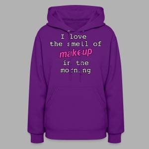 I love the smell of makeup in the morning - Women's Hoodie