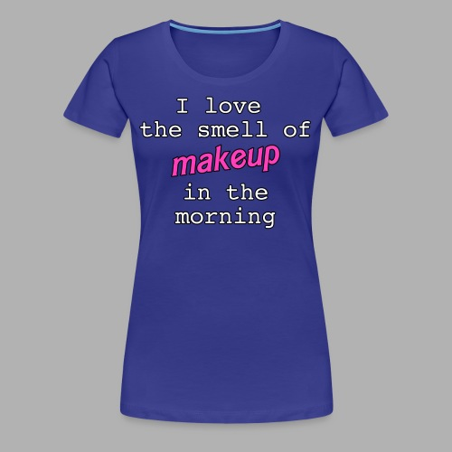 I love the smell of makeup in the morning - Women's Premium T-Shirt