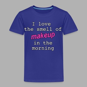I love the smell of makeup in the morning - Toddler Premium T-Shirt