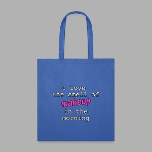 I love the smell of makeup in the morning - Tote Bag