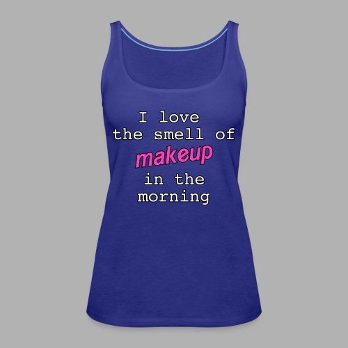 I love the smell of makeup in the morning - Women's Premium Tank Top