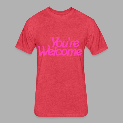 You're Welcome - Fitted Cotton/Poly T-Shirt by Next Level