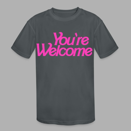 You're Welcome - Kids' Moisture Wicking Performance T-Shirt
