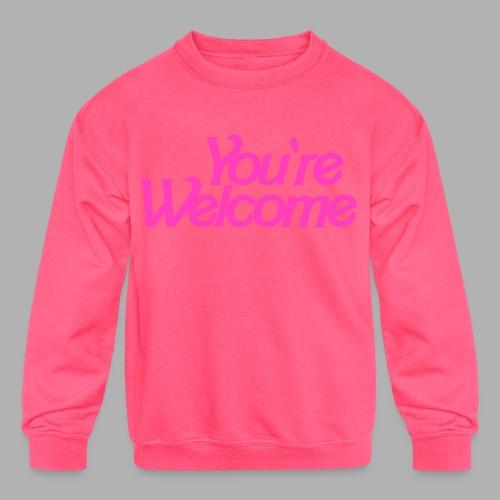 You're Welcome - Kids' Crewneck Sweatshirt