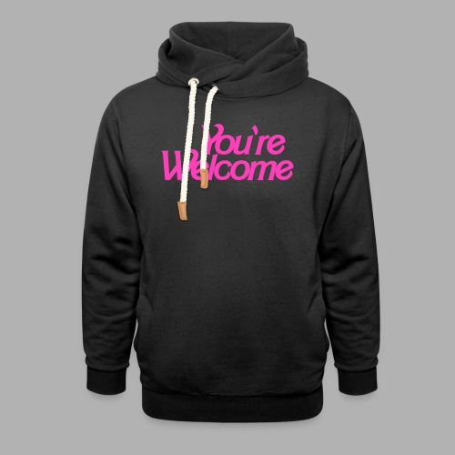You're Welcome - Shawl Collar Hoodie